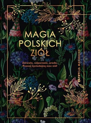 Patrycja Machałek - Magia polskich ziół